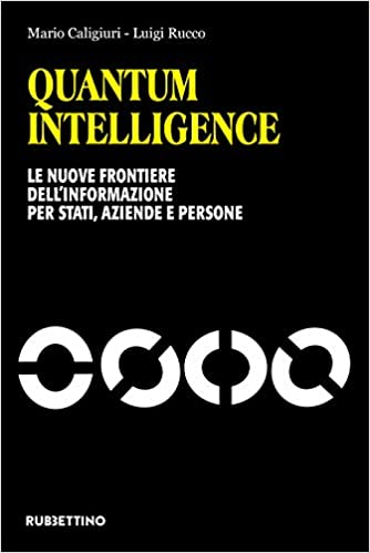 Quantum Intelligence. Le nuove frontiere dell'informazioni per Stati, aziende e persone